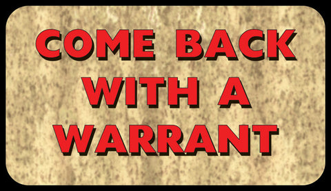 "(RE1872) ""Come Back With a Warrant"" Door Mat"