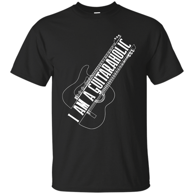 I Am A Guitaraholic T-Shirt
