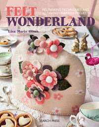 Felt Wonderland by Lisa Marie Olson