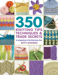 350 Knitting Tips, Techniques and Trade Secrets by Betty Barnden