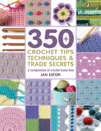 Crochet Tips, Techniques and Trade Secrets by Jan Eaton