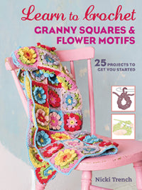 Learn to Crochet Granny Squares and Flower Motifs by Nicki Trench