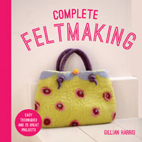 Complete Felt Making by Gillian Harris