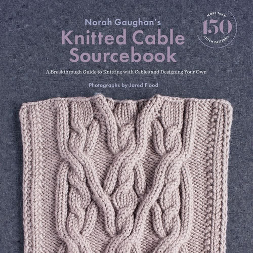 Knitted cable source book by Norah Gaughan and Jared Flood