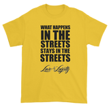 "Yellow T-shirt with ""What Happens In the Streets Stays In The Streets"" Written in Black over the Love & Loyalty Logo."