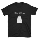 I Got A Fever - T-Shirt - Funny tee inspired from a TV Show