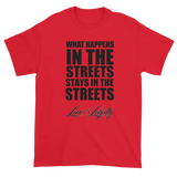 "Red T-shirt with ""What Happens In the Streets Stays In The Streets"" Written in Black over the Love & Loyalty Logo."