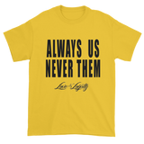 "Yellow t-shirt with ""Always Us Never Them"" written in black with small Love & Loyalty Logo."