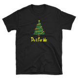 Do it for Me T-Shirt - Funny Graphic Christmas Tee
