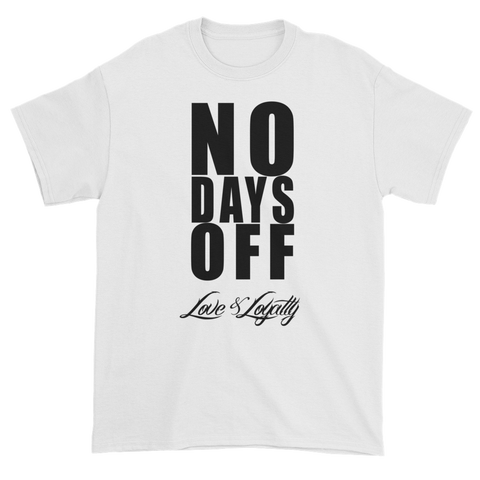 "White T-Shirt with ""No Days Off"" Written in black above the Love & Loyalty logo."