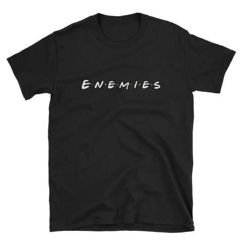 Enemies T-Shirts - Funny TV Show Inspired Tee
