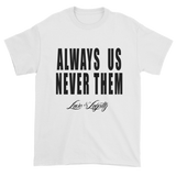"White t-shirt with ""Always Us Never Them"" written in black with small Love & Loyalty Logo."
