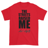 "Red T-shirt with ""The Streets Raised Me"" written in black above the Love & Loyalty Logo."