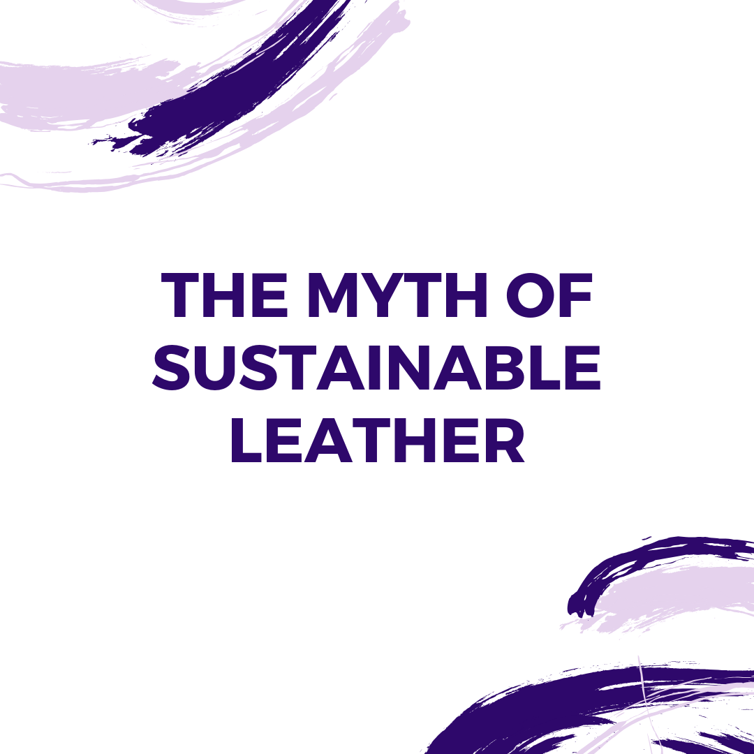 The Myth of Sustainable Leather, and The Benefits of Vegan Alternatives