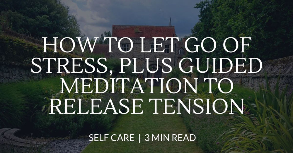 How to let go of stress, plus guided meditation to release tension
