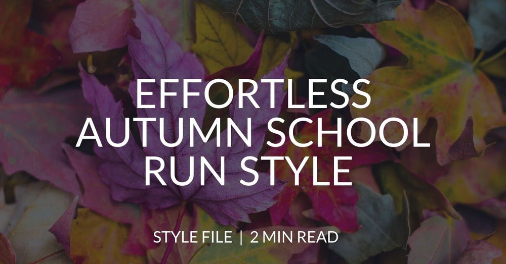 3 tips for effortless autumn school run style (that's quick to pull together)