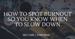 How to spot burnout - 6 warning signs