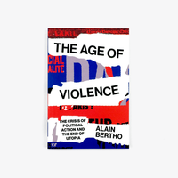 The Age of Violence: The Crisis of Political Action and the End of Utopia