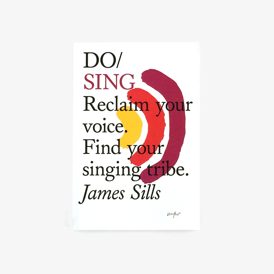 Do Sing: Reclaim Your Voice. Find Your Singing Tribe
