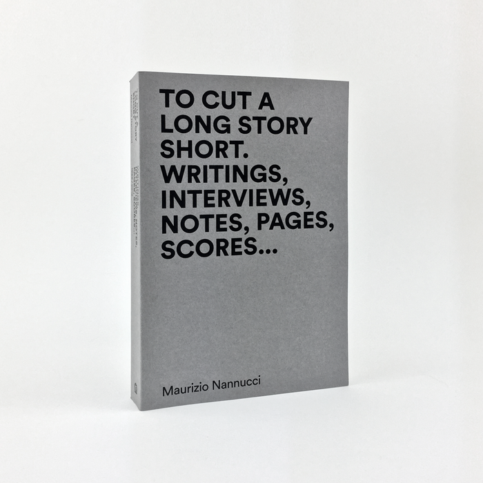 To Cut a Long Story Short. Writings, interviews, notes, pages, scores…