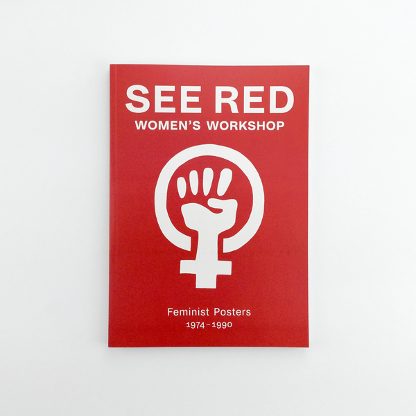 See Red Women's Workshop – Feminist Posters 1974 – 1990
