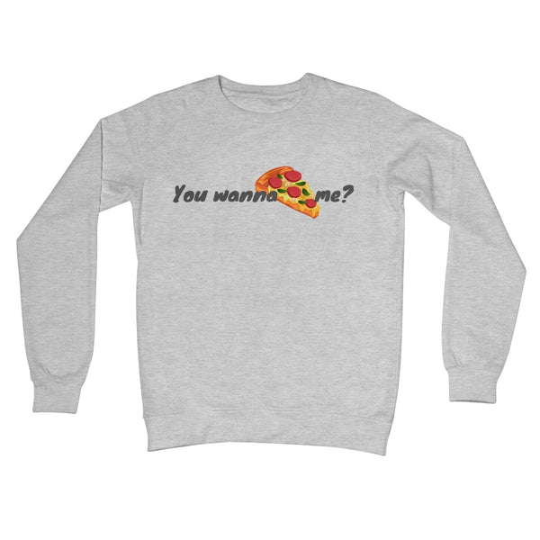 You Wanna Pizza Me? Crew Neck Sweatshirt