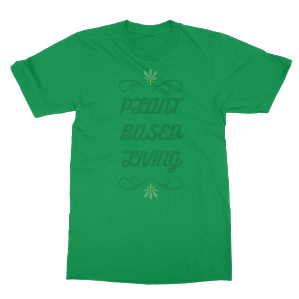 Weed Slogan T-Shirt - Plant Based Living - Green Front View