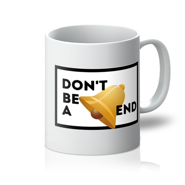Don't Be A Bell-End Mug