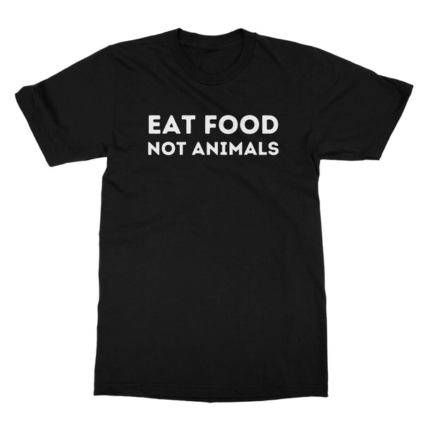 Eat Food, Not Animals T-Shirt