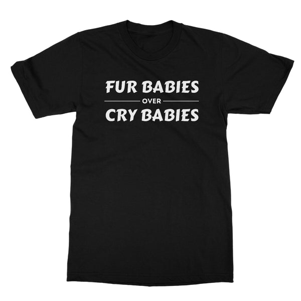 Fur Babies Over Cry Babies T-Shirt Black Front View