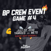 BPCrew Event Game #4: July 22nd vs. Mets