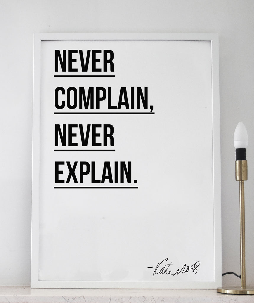 'Never complain, Never Explain' ―Kate Moss . Minimalist Black and White Kate Moss quote Typography art print and poster. Kate Moss Word wall art Fashion poster