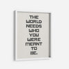 The World needs who you were meant to be - THE PRINTABLE CONCEPT - Printable art posterDigital Download -
