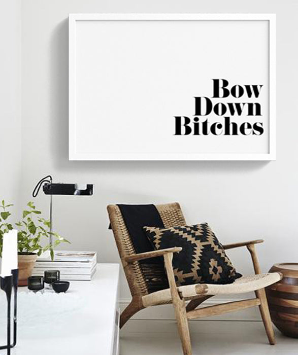 Bow Down Bitches. | Digital download - Printable Poster - Modern Home Decor