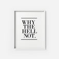 WHY THE HELL NOT. - THE PRINTABLE CONCEPT - Printable art posterDigital Download -