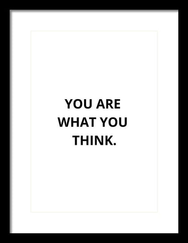 You Are What You Think. - Framed Print