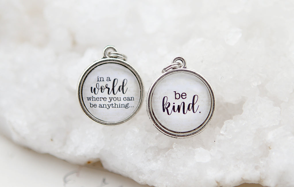 In A World Where You Can Be Anything Be Kind Double Bubble Charm