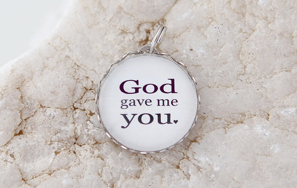 God Gave Me You Bubble Charm