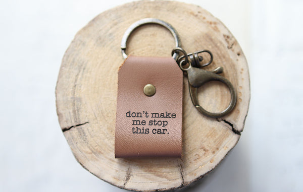 Don't Make Me Stop This Car Engraved Leather Keychain