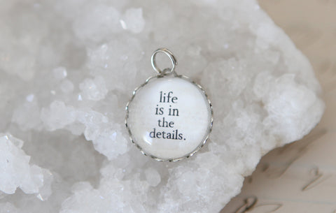 Life Is In The Details Bubble Charm