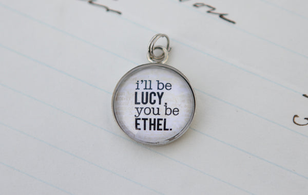 Lucy and Ethel Bubble Charm