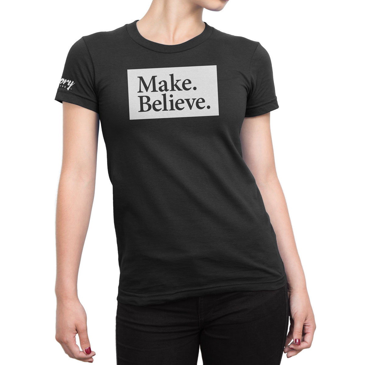 Make. Believe. — Women's T-Shirt