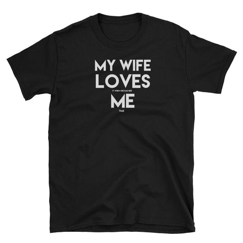 My Wife Loves Me (when she has her me time) T-Shirt
