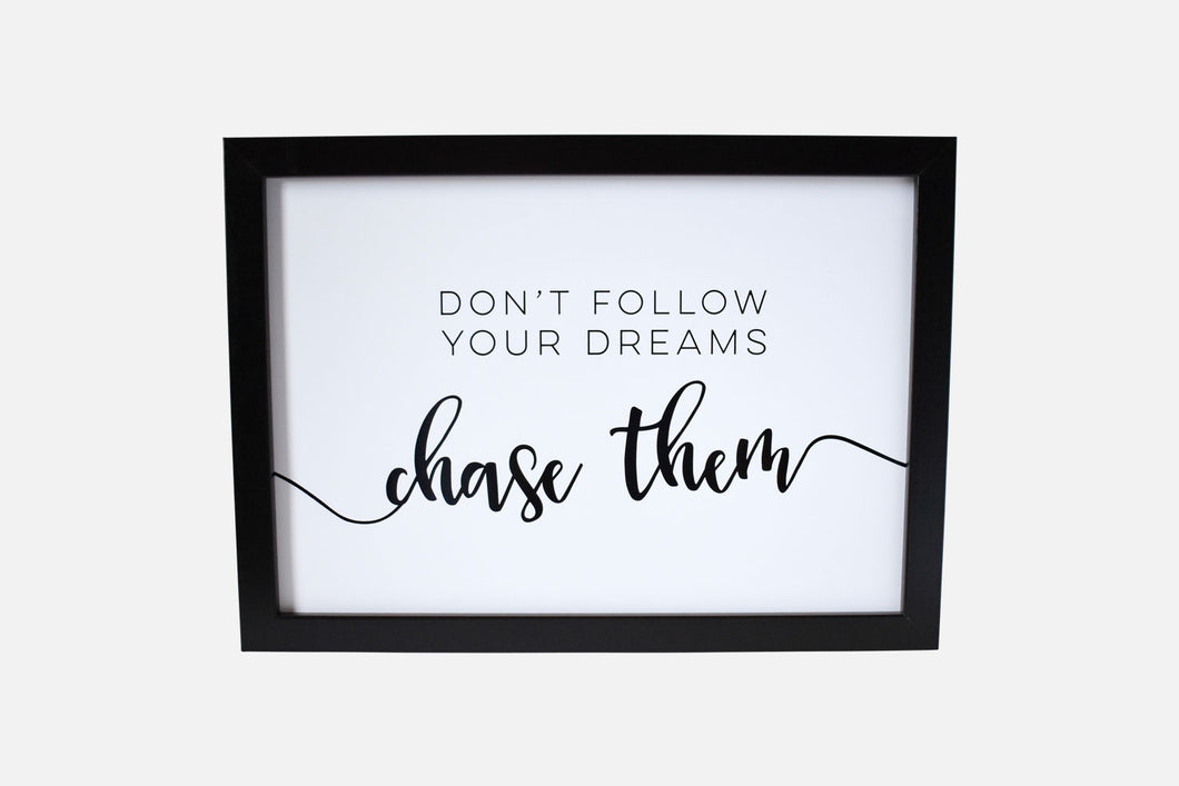 Don't Follow Your Dreams, Chase Them - Art Print