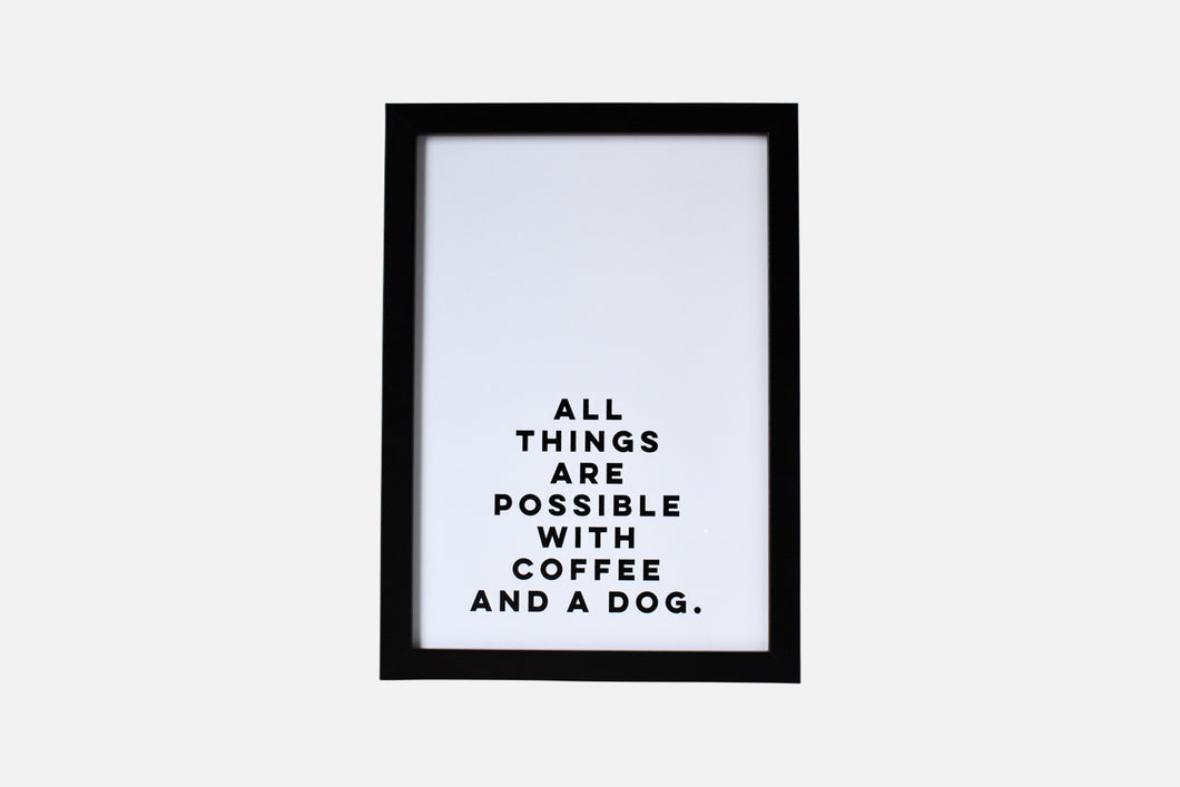 All things are possible with coffee and a dog - art print