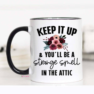 Keep It Up and You'll Be a Strange Smell In The Attic Mug