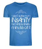 "EP01 EP01 Organic Eco Unisex bright blue T-Shirt contains the quote ""I Don't Suffer from Insanity, but Enjoy every Minute of it"""