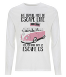 "EP01L Men's long sleeve white T-Shirt contains the inspirational quote ""We travel not to escape life, but for life not to escape us"" and features a classic VW camper van in pink."