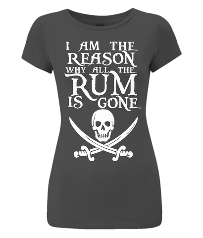 "EP04 Eco Organic Women's Slim Fit black T-Shirt features a skull and crossed cutlas design with Pirate quote ""I am the Reason why all the Rum is Gone"""