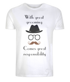 "EP01 This Organic Eco white T-shirt features quote ""With great grooming comes great responsibility"" and a mans hat, glasses and moustache"